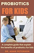 PROBIOTICS FOR KIDS: A complete guide that explain the benefits of probiotics for kids (English Edition)