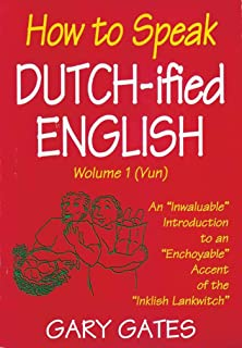 How to Speak Dutch-ified English (Vol. 1): An