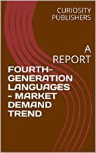 FOURTH-GENERATION LANGUAGES - MARKET DEMAND TREND: A REPORT