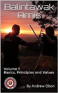 Balintawak Arnis: Basics, Principles and Values (Volume 1)