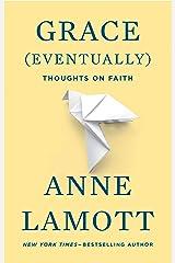 Grace (Eventually): Thoughts on Faith Kindle Edition