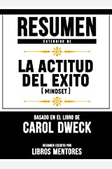Resumen Extendido De La Actitud Del Éxito (Mindset) - Basado En El Libro De Carol Dweck (Spanish Edition) Kindle Edition