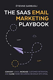 The SaaS Email Marketing Playbook: Convert Leads, Increase Customer Retention, and Close More Recurring Revenue With Email (English Edition)