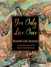 You only live once, Bucket list journal, A creative journal for ideas and adventures: Guided Prompt Journal For Keeping Tr...