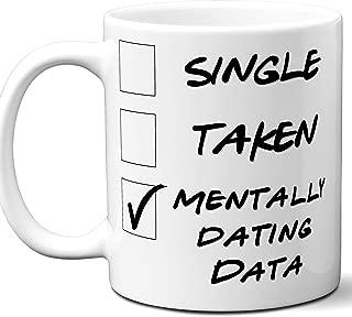 Funny Data Mug. Single, Taken, Mentally Dating Coffee, Tea Cup. Best Gift Idea for Any Star Trek Next Generation TV Series Fan, Lover. Women, Men Boys, Girls. Birthday, Christmas. 11 oz.