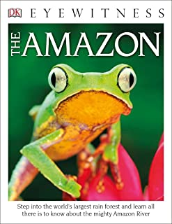 DK Eyewitness Books the Amazon: Step Into the World's Largest Rainforest and Learn All There Is to Know about the Mighty A...