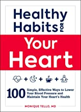Healthy Habits for Your Heart: 100 Simple, Effective Ways to Lower Your Blood Pressure and Maintain Your Heart's Health