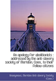 An apology for abolitionists : addressed by the anti-slavery society of Meriden, Conn., to their fel