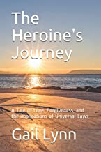 The Heroine's Journey: A Tale of Love, Forgiveness, and the Implications of Universal Laws