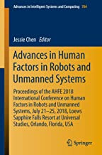 Advances in Human Factors in Robots and Unmanned Systems: Proceedings of the AHFE 2018 International Conference on Human Factors in Robots and Unmanned ... Intelligent Systems and Computing Book 784)
