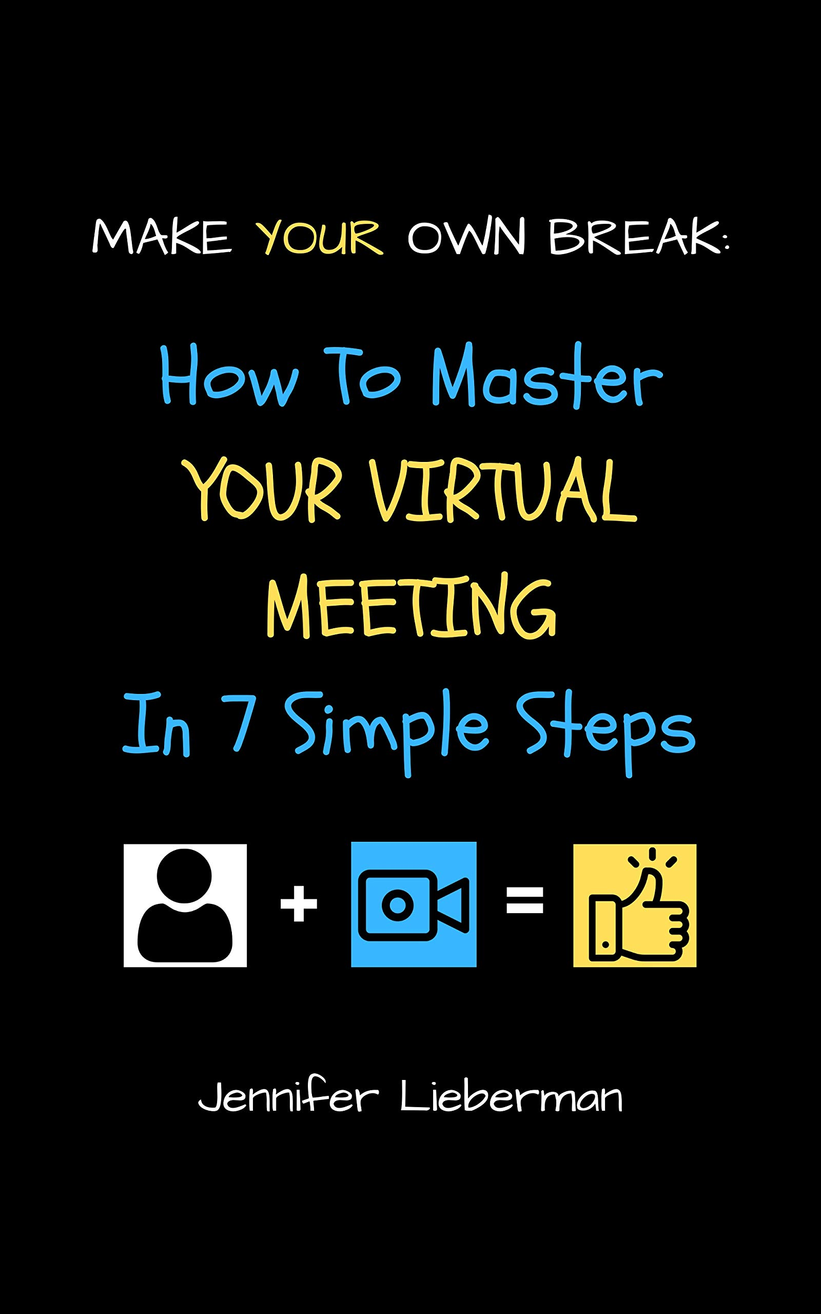 Make Your Own Break: How To Master Your Virtual Meeting in Seven Simple Steps