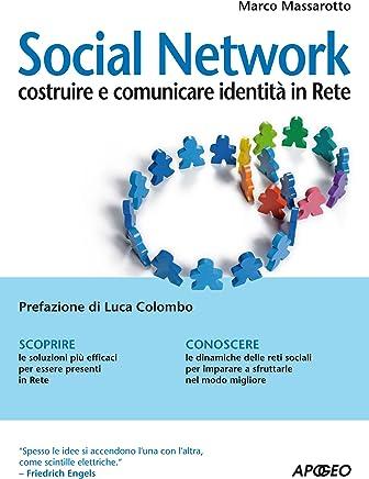 Social Network: costruire e comunicare identità in Rete (Web marketing Vol. 40)