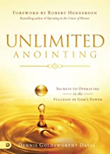 Unlimited Anointing: Secrets to Operating in the Fullness of God's Power
