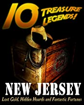 10 Treasure Legends! New Jersey: Lost Gold, Hidden Hoards and Fantastic Fortunes