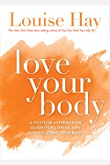 Love Your Body: A Positive Affirmation Guide for Loving and Appreciating Your Body Kindle Edition