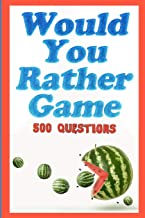 Would You Rather Game: 500 Questions for Kids, Teens, and their Adults PDF