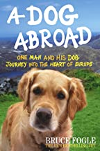 Dog Abroad: One Man and His Dog Journey Into the Heart of Europe