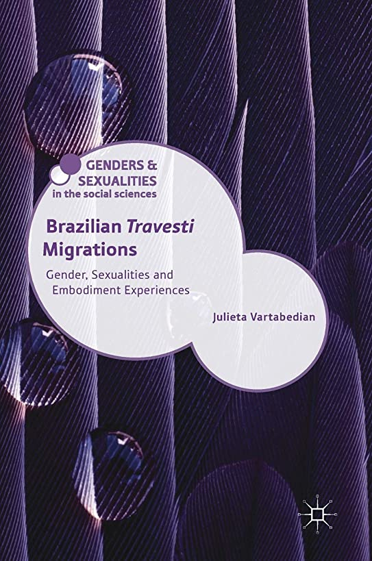 Brazilian 'Travesti' Migrations: Gender, Sexualities and Embodiment Experiences (Genders and Sexualities in the Social Sciences)