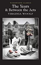 The Years / Between the Acts (Wordsworth Classics)