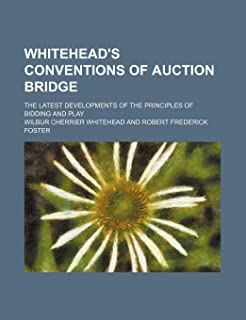 Whitehead's Conventions of Auction Bridge; The Latest Developments of the Principles of Bidding and Play