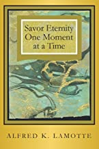 Savor Eternity One Moment At A Time