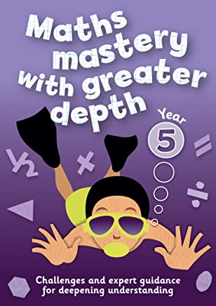 Maths Mastery with Greater Depth – Year 5 Maths Mastery with Greater Depth: Teacher Resources with free online download