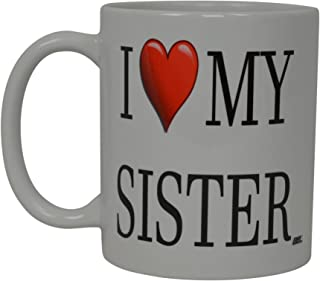 Best Funny Coffee Mug I Love My Sister Heart Novelty Cup Great Gift Idea For Sibling Brother SIS or Best Friend