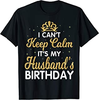 cant keep calm its my husbands birthday