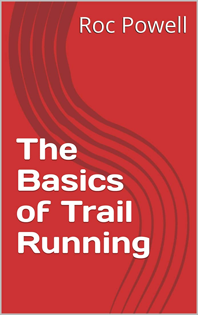 宮殿耐久辞書The Basics of Trail Running (NO FLUFF Book 1) (English Edition)