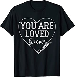 You Are Loved Forever Romans 8:38-39 Bible Verse Shirt