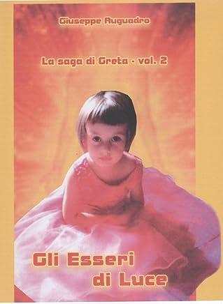 Gli Esseri di Luce (La Saga di Greta Vol. 2)