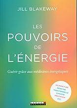 Les pouvoirs de l'énergie: Guérir grâce aux médecines énergétiques