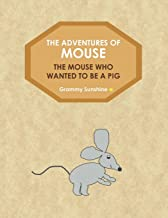 The Adventures of MOUSE: The Mouse Who Wanted To Be A Pig