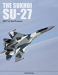 The Sukhoi Su-27: Russia's Air Superiority and Multi-role Fighter, 1977 to the Present