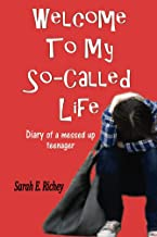 Welcome To My So-Called Life: Diary of a Messed Up Teenager (Welcome to My Life Series Book 1)