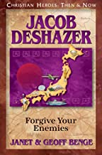 Jacob DeShazer: Forgive Your Enemies (Christian Heroes: Then & Now)