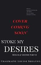 Stoke My Desires Roger & Leonie Part II (STEELE International, Inc. An Alpha Billionaires Romance Series Book 4) (English Edition)