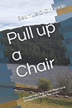 Pull up a Chair: Fireside tales and stories from rural Donegal during the war years.