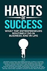 Habits of Success: What Top Entrepreneurs Routinely Do in Business and in Life Kindle Edition