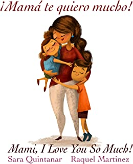 ¡Mamá te quiero mucho!: Mami, I Love You So Much! (Spanish Edition)
