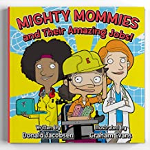 Mighty Mommies and Their Amazing Jobs: A STEM Career Book for Kids (Big Ideas for Little Dreamers)