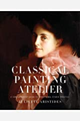 Classical Painting Atelier: A Contemporary Guide to Traditional Studio Practice Kindle Edition