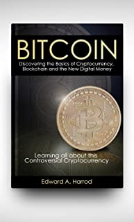 Bitcoin: Discovering the Basics of Cryptocurrency, Blockchain, Litecoin, Altcoin, Dash, Dogecoin, Smart Contracts, Coinbase Wallet , Trading, Mining, Currency Rate Exchange and the New Digital Money