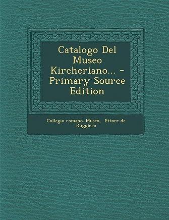 Catalogo del Museo Kircheriano... - Primary Source Edition
