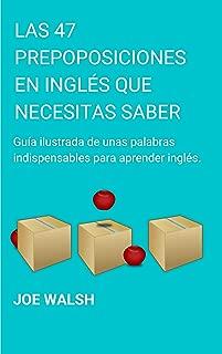 Las 47 Preposiciones en Inglés Que Necesitas Saber: Una guía Ilustrada de unas palabras indispensables para aprender inglés (Spanish Edition)