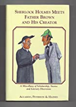 Sherlock Holmes meets Father Brown and his Creator: A Miscellany of Scholarship, Stories, and Literary Diversions