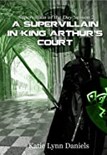 A Supervillain in King Arthur's Court (Supervillain of the Day)