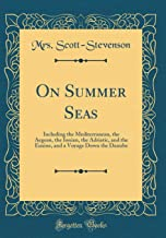On Summer Seas: Including the Mediterranean, the Aegean, the Ionian, the Adriatic, and the Euxine, and a Voyage Down the Danube (Classic Reprint)