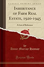 Inheritance of Farm Real Estate, 1920-1945: A List of Reference (Classic Reprint)
