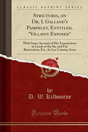 Strictures, on Dr. I. Gallands Pamphlet, Entitled, Villainy Exposed: With Some Account of His Transactions in Lands of the Sac and Fox Reservation, Etc., In Lee Country, Iowa (Classic Reprint)